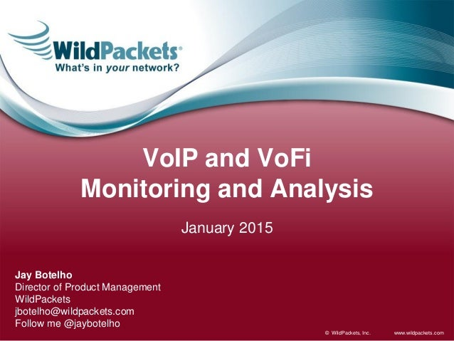 www.wildpackets.com© WildPackets, Inc. VoIP and VoFi Monitoring and Analysis January 2015 Jay Botelho Director of Product ...