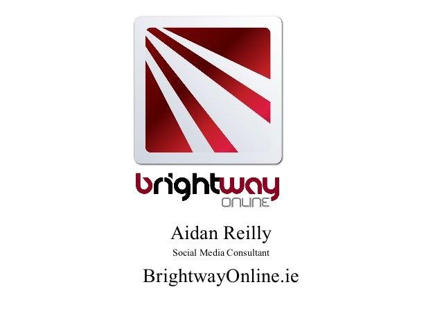 Aidan Reilly   Social Media ConsultantBrightwayOnline.ie