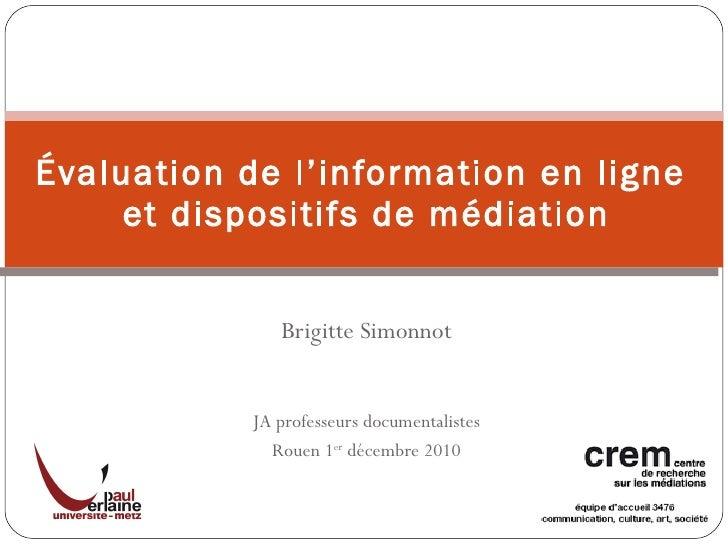 Brigitte Simonnot JA professeurs documentalistes Rouen 1 er  décembre 2010 Évaluation de l'information en ligne et dispos...