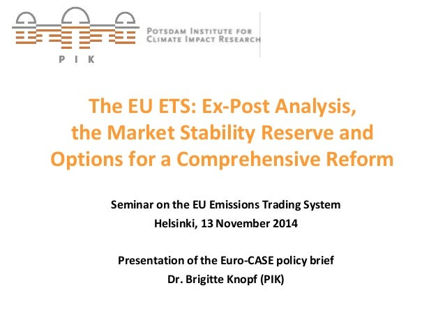 The EU ETS: Ex-Post Analysis,  the Market Stability Reserve and  Options for a Comprehensive Reform  Seminar on the EU Emi...