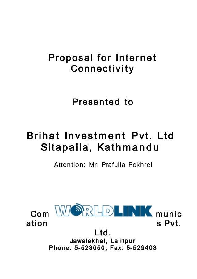 Proposal for Internet Connectivit y Presented to Brihat Invest men t Pvt. Ltd Sitapaila, Kathmandu Attention: Mr. Prafulla...