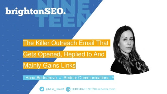 SLIDESHARE.NET/HanaBednarova1 The Killer Outreach Email That Gets Opened, Replied to And Mainly Gains Links Hana Bednarova...