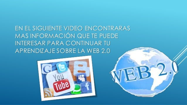 EN EL SIGUIENTE VIDEO ENCONTRARAS MAS INFORMACIÓN QUE TE PUEDE INTERESAR PARA CONTINUAR TU APRENDIZAJE SOBRE LA WEB 2.0