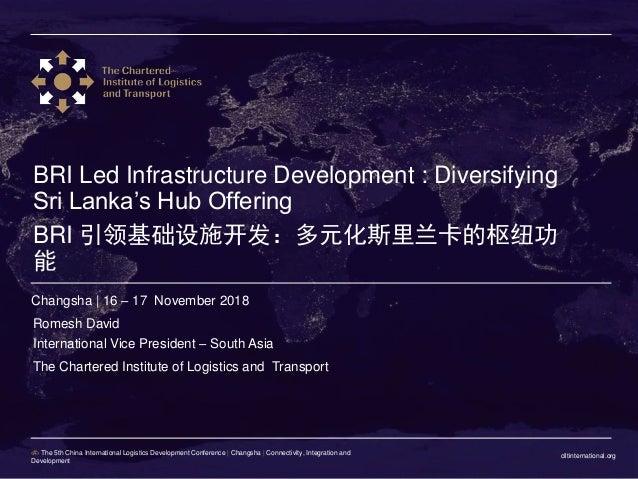 ciltinternational.org‹#› The 5th China International Logistics Development Conference | Changsha | Connectivity, Integrati...