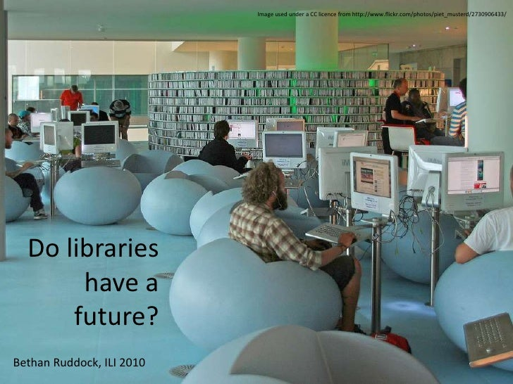 Image used under a CC licence from http://www.flickr.com/photos/piet_musterd/2730906433/<br />Do libraries have a future?<...