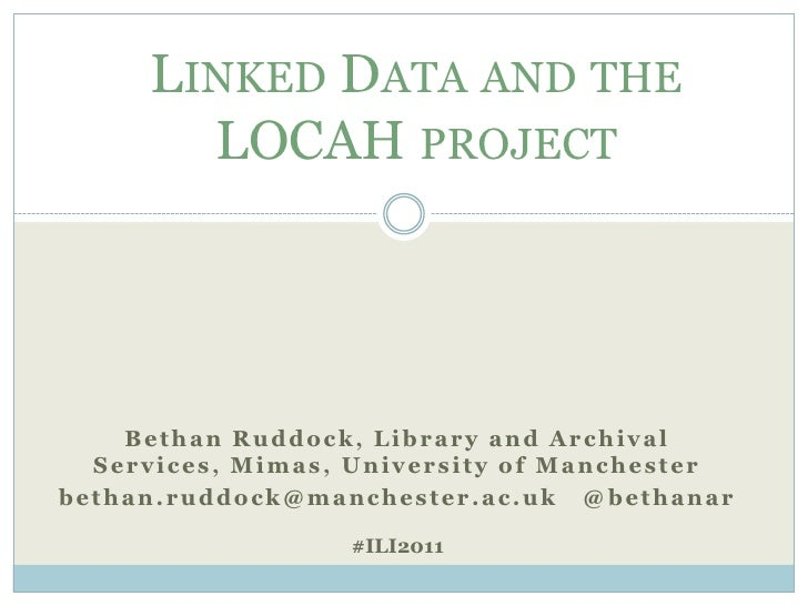 LINKED DATA AND THE       LOCAH PROJECT    Bethan Ruddock, Library and Archival  Services, Mimas, University of Manchester...