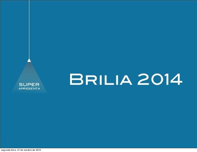 super  apresenta  segunda-feira, 21 de outubro de 2013  Brilia 2014