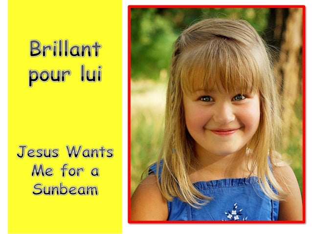 Jesus wants me for a sunbeam, Brillant pour lui tout doucement,