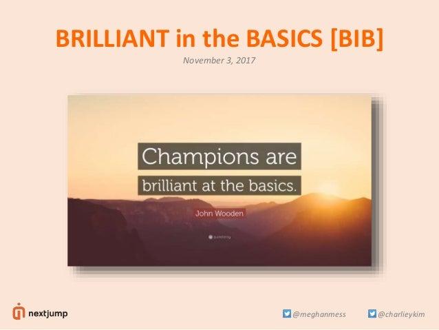 BRILLIANT in the BASICS [BIB] November 3, 2017 @charlieykim@meghanmess