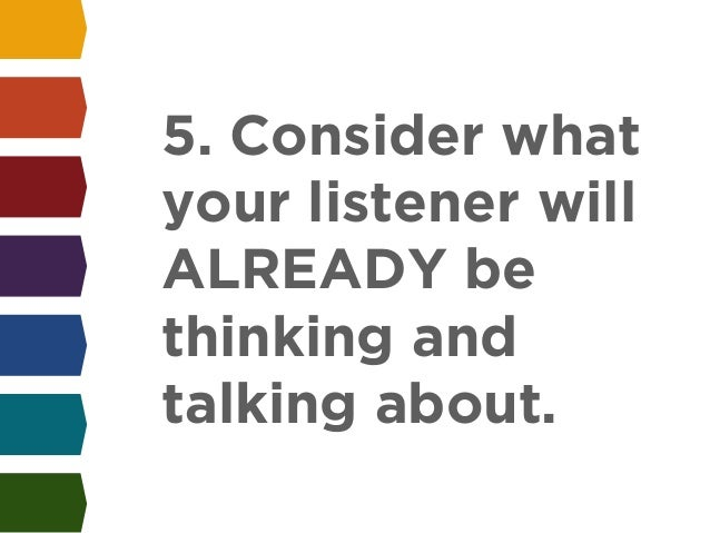 5. Consider what  your listener will  ALREADY be  thinking and  talking about.