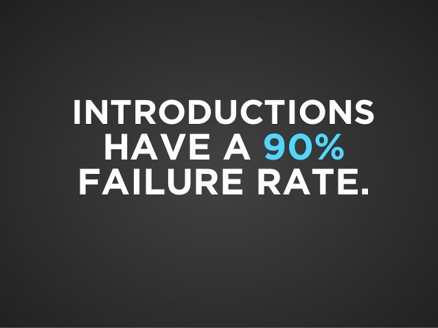 INTRODUCTIONS  HAVE A 90%  FAILURE RATE.