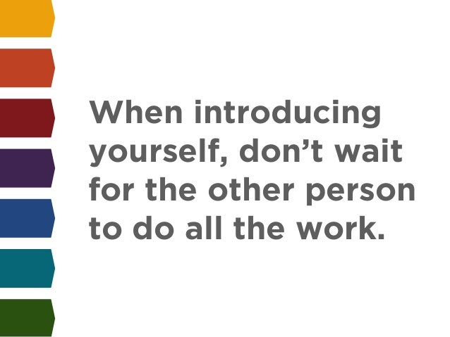 When introducing  yourself, don't wait  for the other person  to do all the work.
