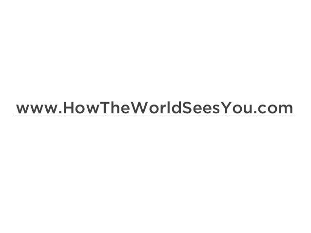 www.HowTheWorldSeesYou.com  wwwwww.H.HoowwTThheeWWoorrldldSSeeeessYYoouu.