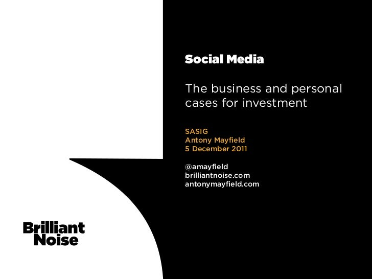 Social MediaThe business and personalcases for investmentSASIGAntony Mayfield5 December 2011@amayfieldbrilliantnoise.coman...