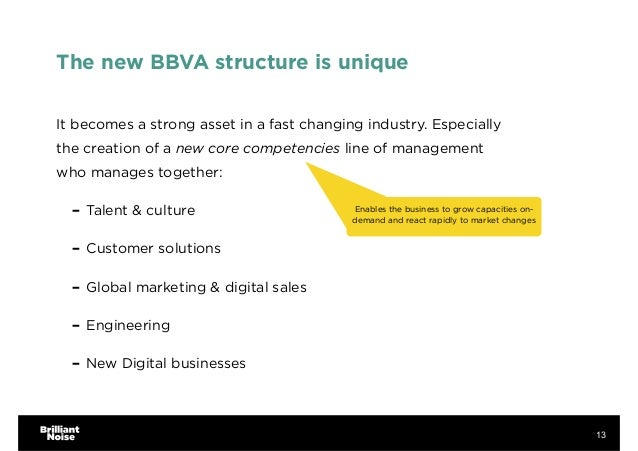 The new BBVA structure is unique It becomes a strong asset in a fast changing industry. Especially the creation of a new c...