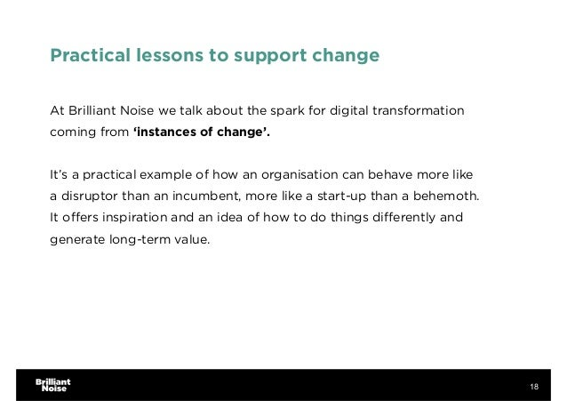 Practical lessons to support change At Brilliant Noise we talk about the spark for digital transformation coming from 'ins...