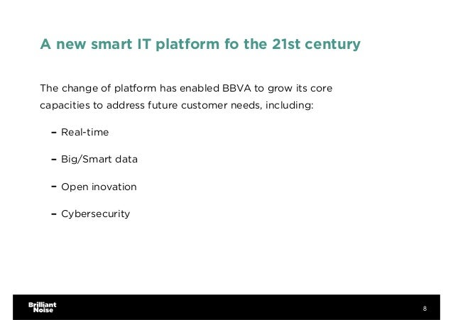 A new smart IT platform fo the 21st century The change of platform has enabled BBVA to grow its core capacities to address...