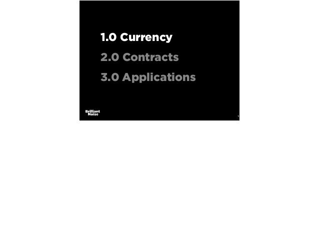 13 1.0 Currency 2.0 Contracts 3.0 Applications