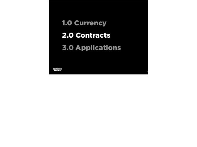 14 1.0 Currency 2.0 Contracts 3.0 Applications