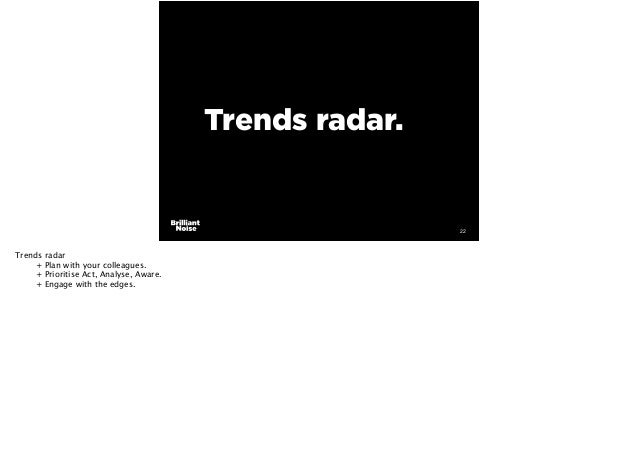 23 + An example trends radar for financial services. Use this as a planning and discussion format to plot what new competit...