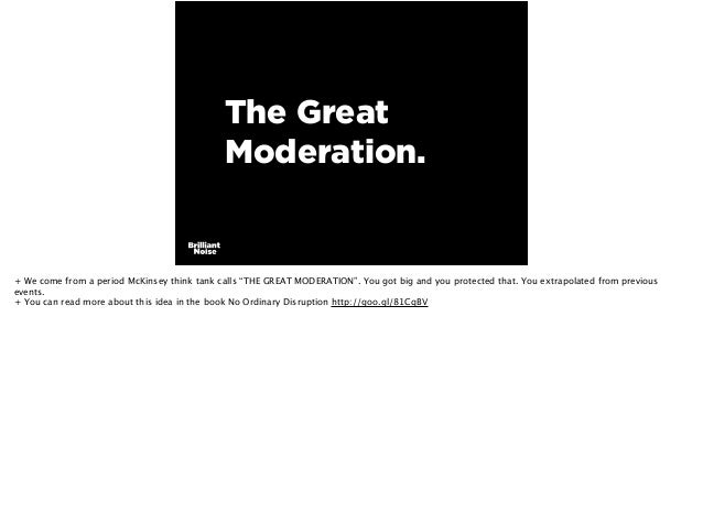 """The Great Moderation. + We come from a period McKinsey think tank calls """"THE GREAT MODERATION"""". You got big and you protec..."""