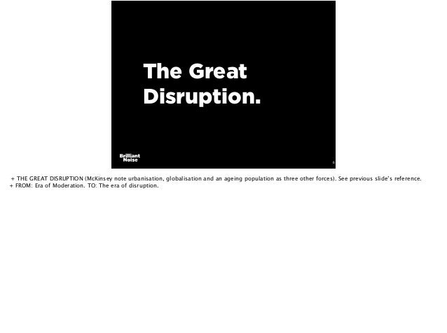 6 The Great Disruption. + THE GREAT DISRUPTION (McKinsey note urbanisation, globalisation and an ageing population as thre...