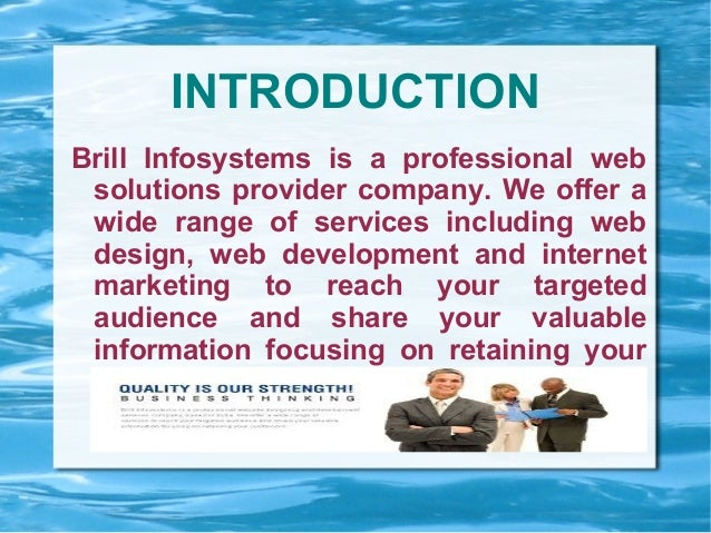 INTRODUCTION Brill Infosystems is a professional web solutions provider company. We offer a wide range of services includi...