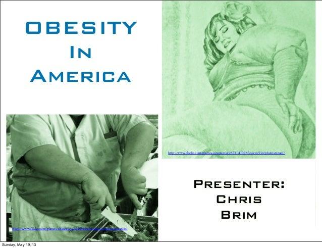 OBESITYInAmericaPresenter:ChrisBrimhttp://www.flickr.com/photos/sblackley/2840866676/sizes/l/in/photostream/http://www.fli...