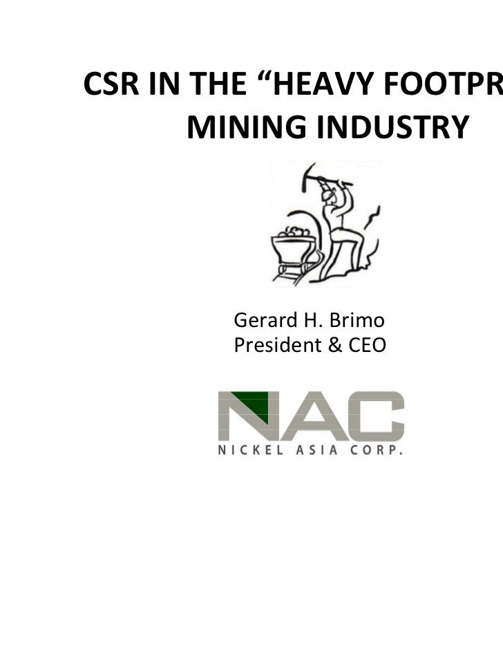 "CSR IN THE ""HEAVY FOOTPRINT""       MINING INDUSTRY        Gerard H. Brimo        President & CEO"