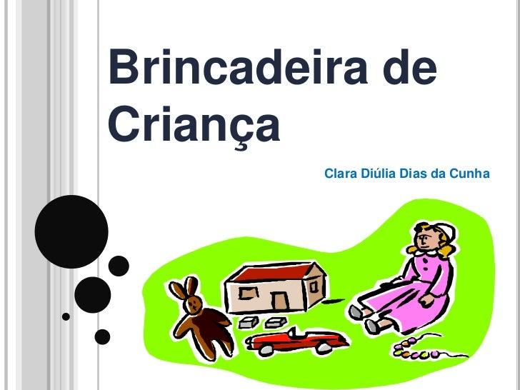 Brincadeira deCriança         Clara Diúlia Dias da Cunha