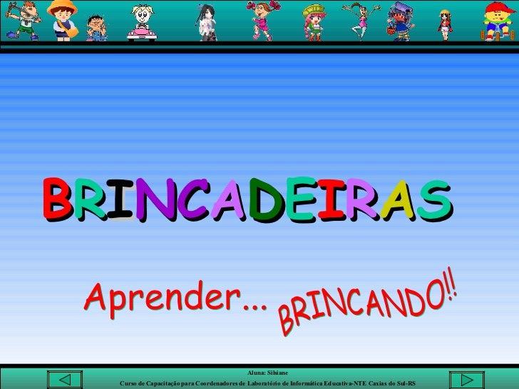BRINCANDO!! Aprender... B R I NC A D E I R A S