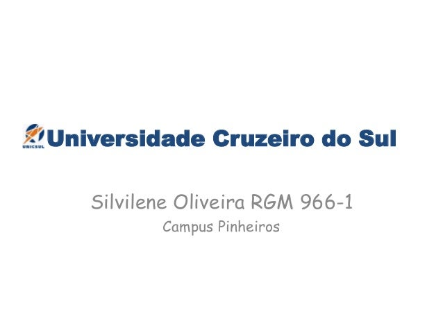 Universidade Cruzeiro do Sul Silvilene Oliveira RGM 966-1 Campus Pinheiros
