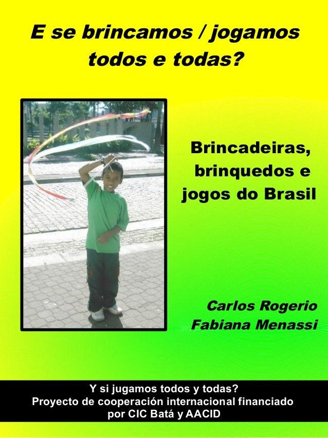 E se brincamos / jogamos todos e todas? Brincadeiras, brinquedos e jogos do Brasil Carlos Rogerio Fabiana Menassi Y si jug...