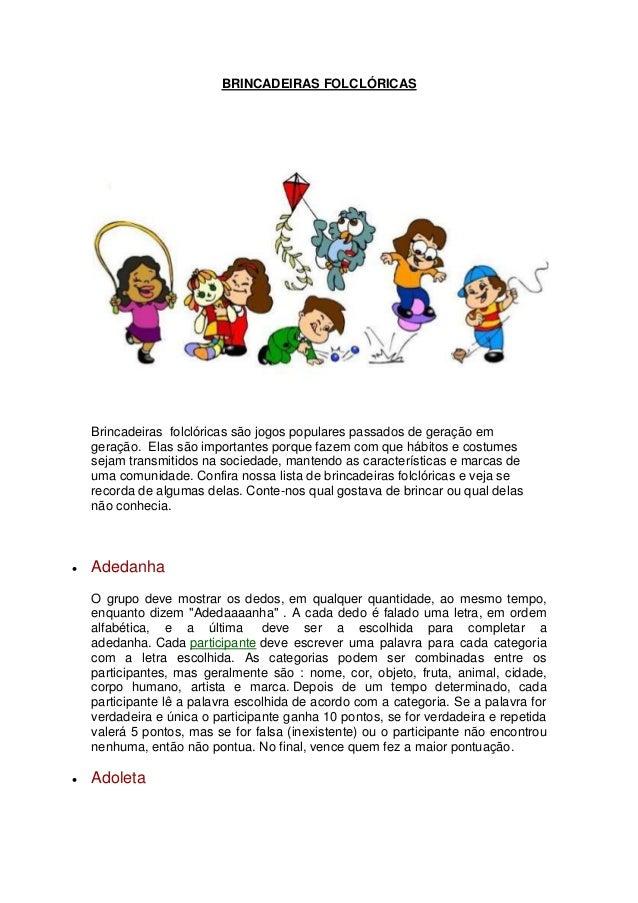 BRINCADEIRAS FOLCLÓRICAS Brincadeiras folclóricas são jogos populares passados de geração em geração. Elas são importantes...