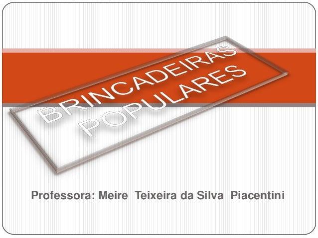 Professora: Meire Teixeira da Silva Piacentini