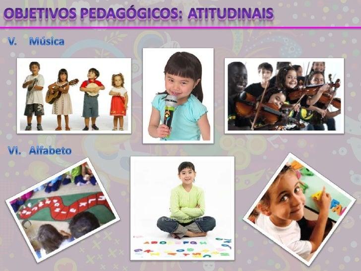 Objetivos pedagógicos:<br />Atitudinais<br />V.Música<br />VI.Alfabeto<br />