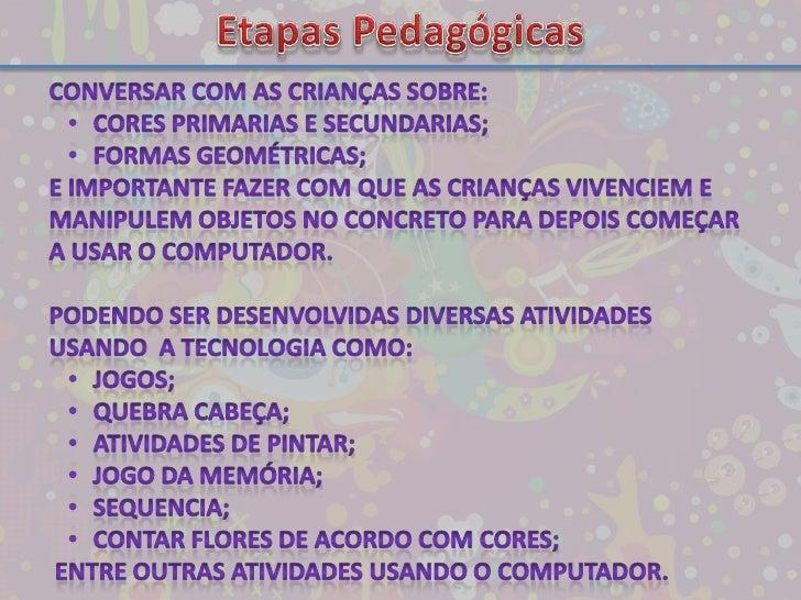 Etapas Pedagógicas<br />Conversar com as crianças sobre:<br /><ul><li>Cores primarias e secundarias;