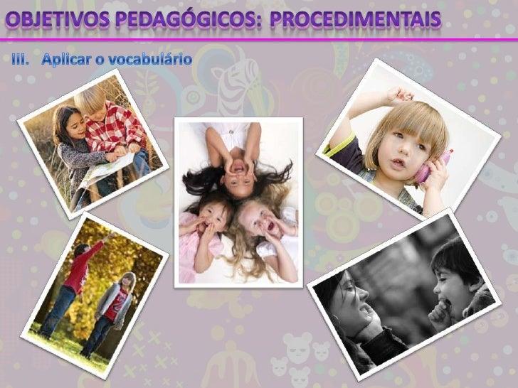 Objetivos pedagógicos:<br />Procedimentais<br />III.Aplicar o vocabulário<br />