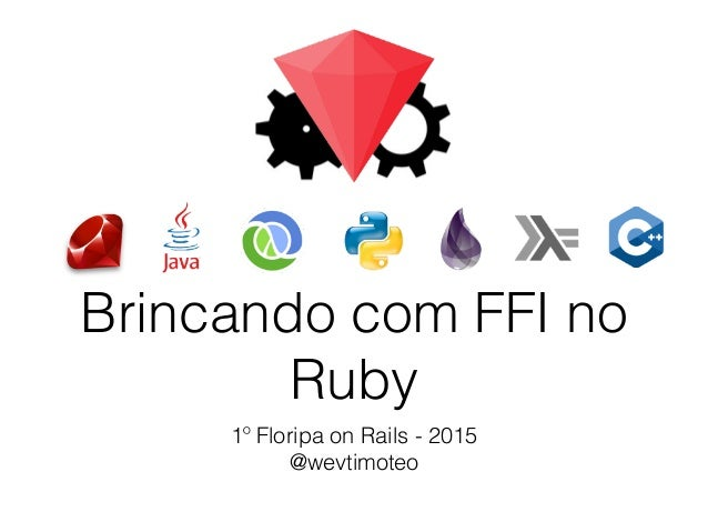 Brincando com FFI no Ruby 1º Floripa on Rails - 2015 @wevtimoteo
