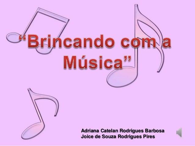 Adriana Catelan Rodrigues BarbosaJoice de Souza Rodrigues Pires