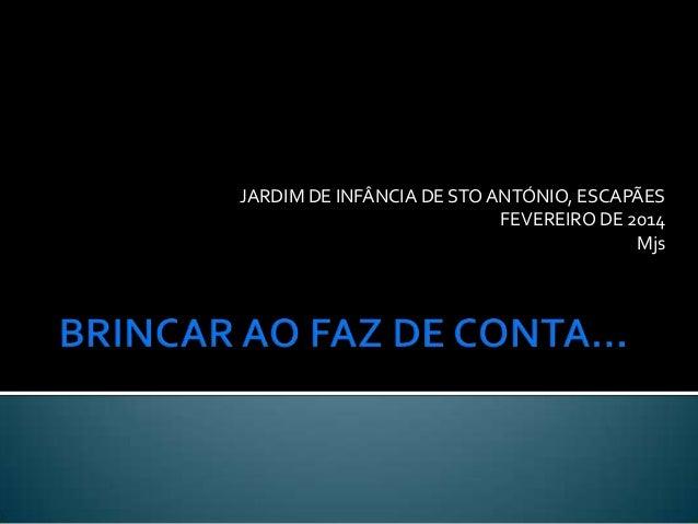 JARDIM DE INFÂNCIA DE STO ANTÓNIO, ESCAPÃES FEVEREIRO DE 2014 Mjs