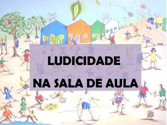 LUDICIDADE NA SALA DE AULA
