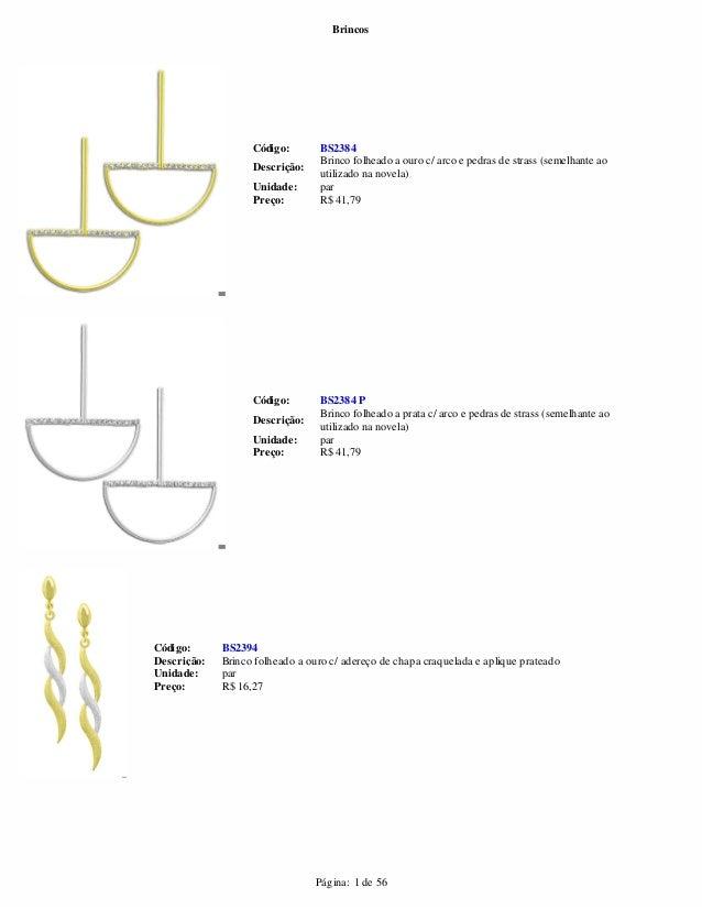 Brincos  Código: BS2384  Descrição: Brinco folheado a ouro c/ arco e pedras de strass (semelhante ao  utilizado na novela)...