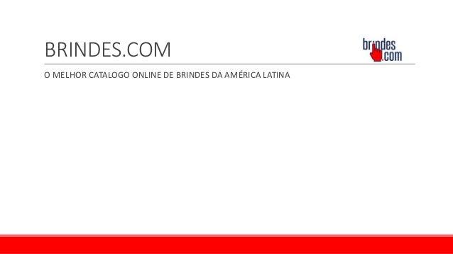 BRINDES.COM O MELHOR CATALOGO ONLINE DE BRINDES DA AMÉRICA LATINA