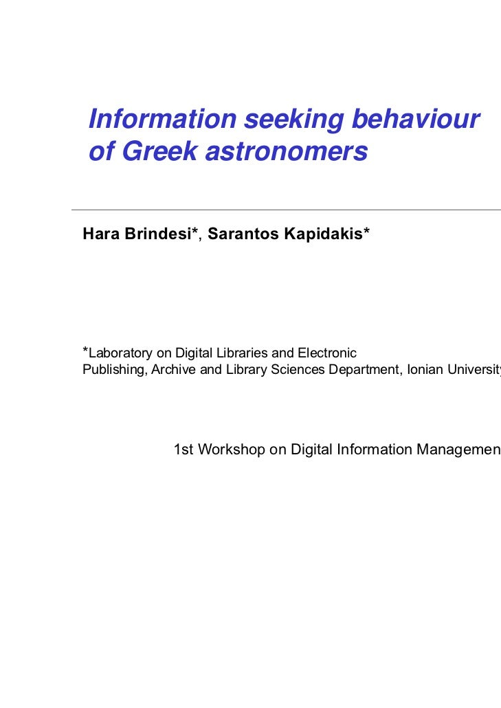 Information seeking behaviourof Greek astronomersHara Brindesi*, Sarantos Kapidakis**Laboratory on Digital Libraries and E...