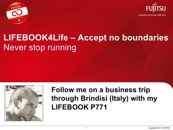 LIFEBOOK4Life – Accept no boundaries Never stop running 1 Copyright 2011 FUJITSU Follow me on a business trip  through Bri...