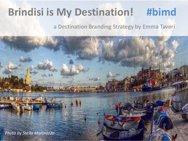 Brindisi is My Destination!                               #bimd                        a Destination Branding Strategy by ...