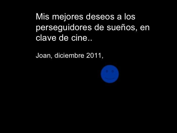 Mis mejores deseos a los perseguidores de sueños, en clave de cine.. Joan, diciembre 2011,