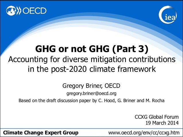 Climate Change Expert Group www.oecd.org/env/cc/ccxg.htm Gregory Briner, OECD gregory.briner@oecd.org Based on the draft d...