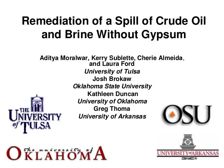 Remediation of a Spill of Crude Oil    and Brine Without Gypsum    Aditya Moralwar, Kerry Sublette, Cherie Almeida,       ...